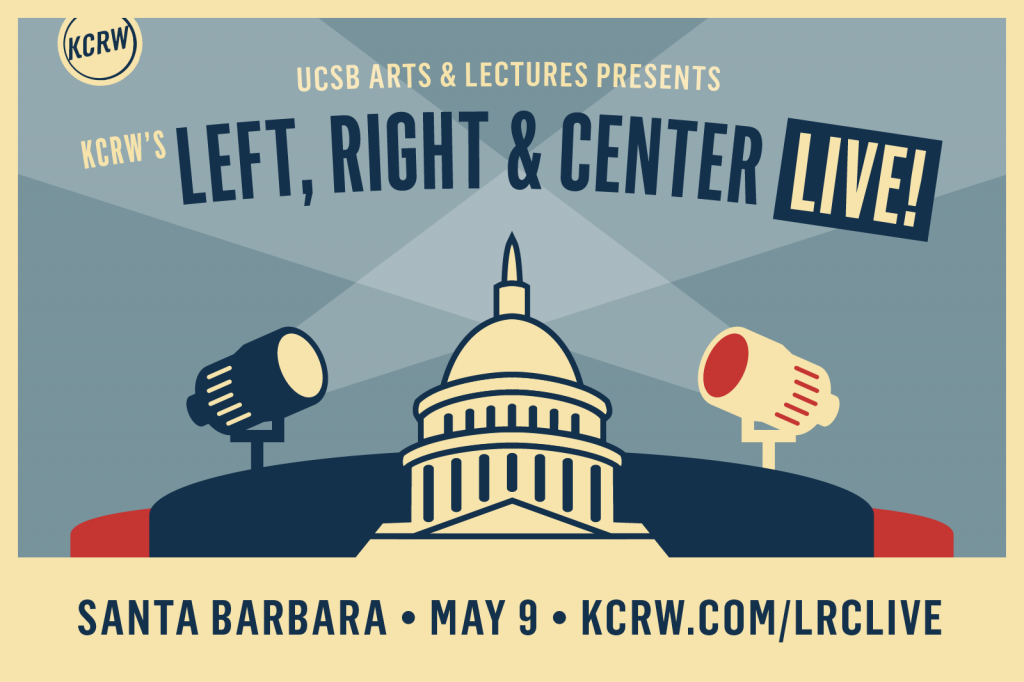 KCRW's Left, Right & Center LIVE in Santa Barbara
