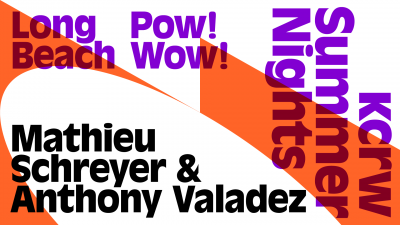 KCRW Summer Nights: POW! WOW! Long Beach with KCRW DJs Anthony Valadez & Mathieu Schreyer