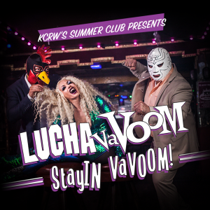 Lucha VaVoom is Stay-In VaVoom with KCRW's Anthony Valadez